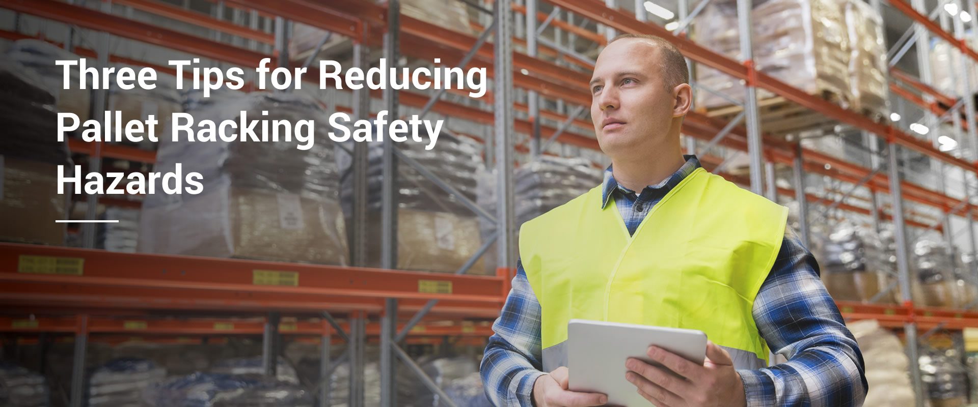 Three Tips for Reducing Pallet Racking Safety Hazards