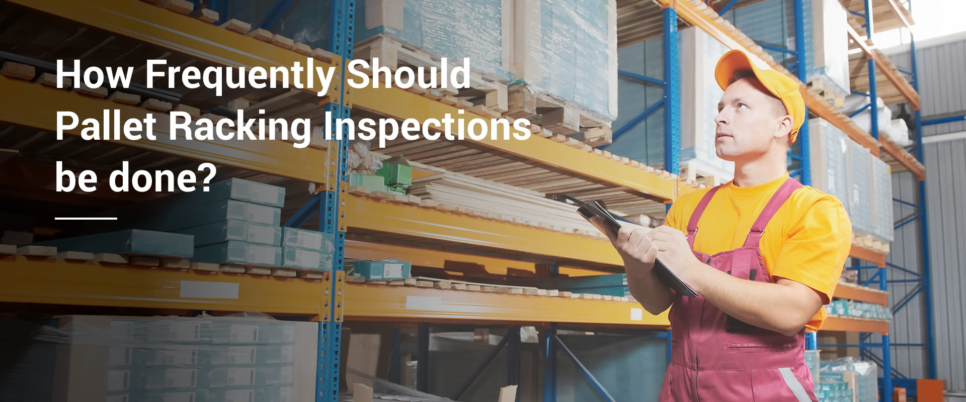 How Frequently Should Pallet Racking Inspections be done?